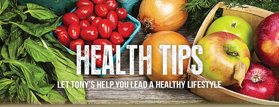 Tony's Fresh Market Healthy Tips